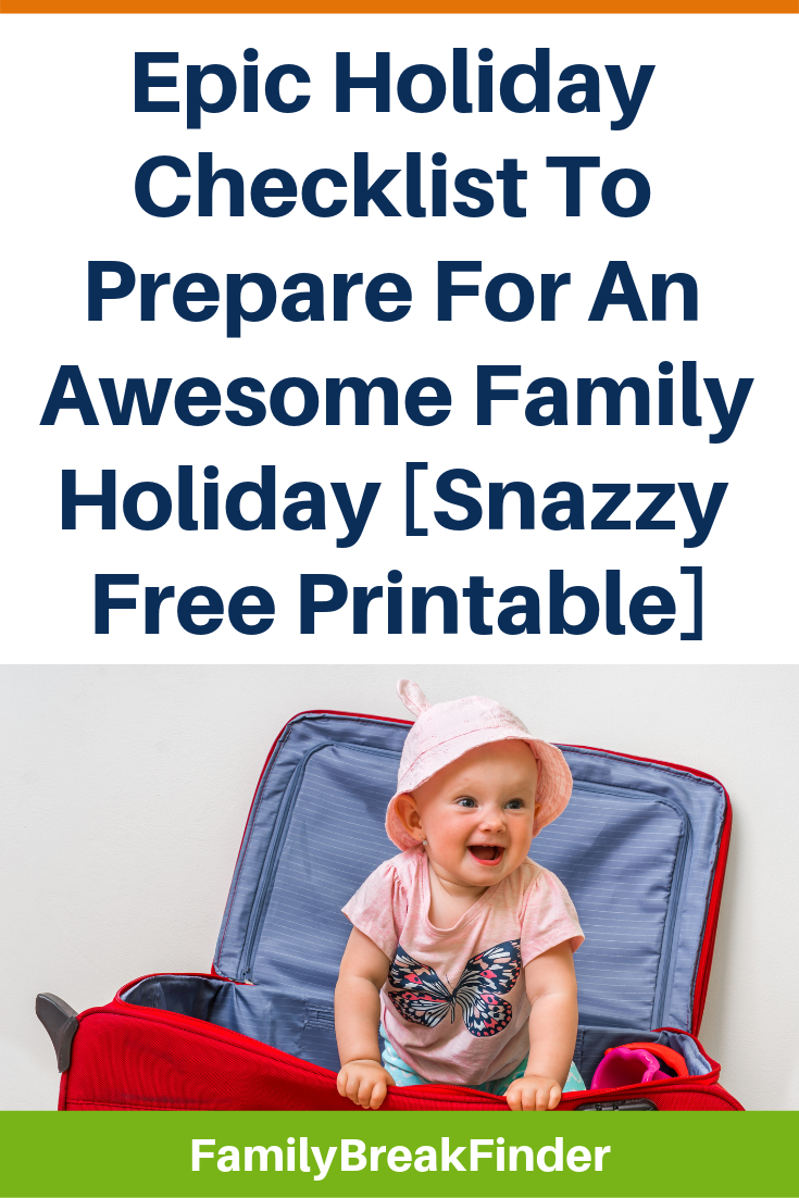 Epic Holiday Checklist To Prepare For An Awesome Family Holiday [Snazzy Free Printable]