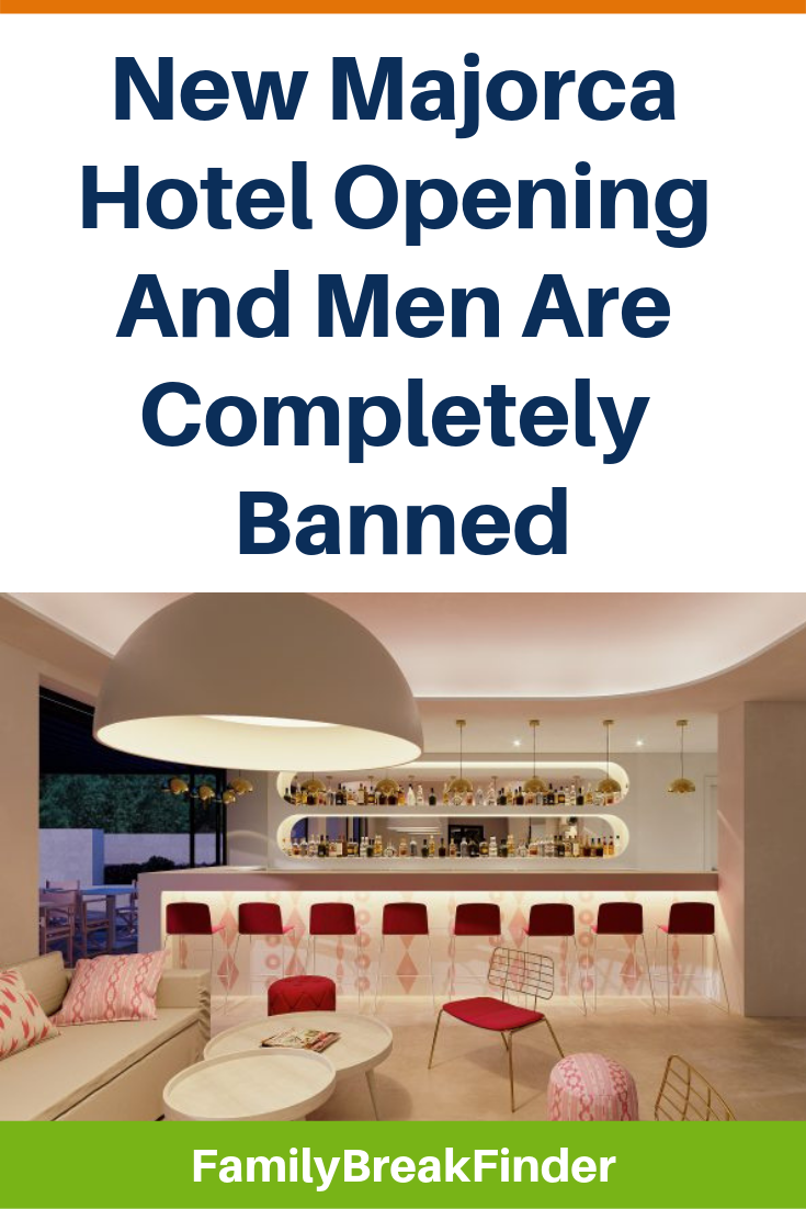 New Majorca Hotel Opening And Men Are Completely Banned