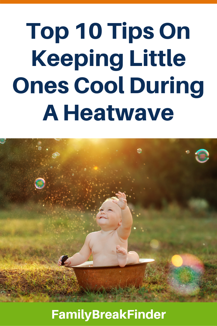 Top 10 Tips On Keeping Little Ones Cool During A Heatwave