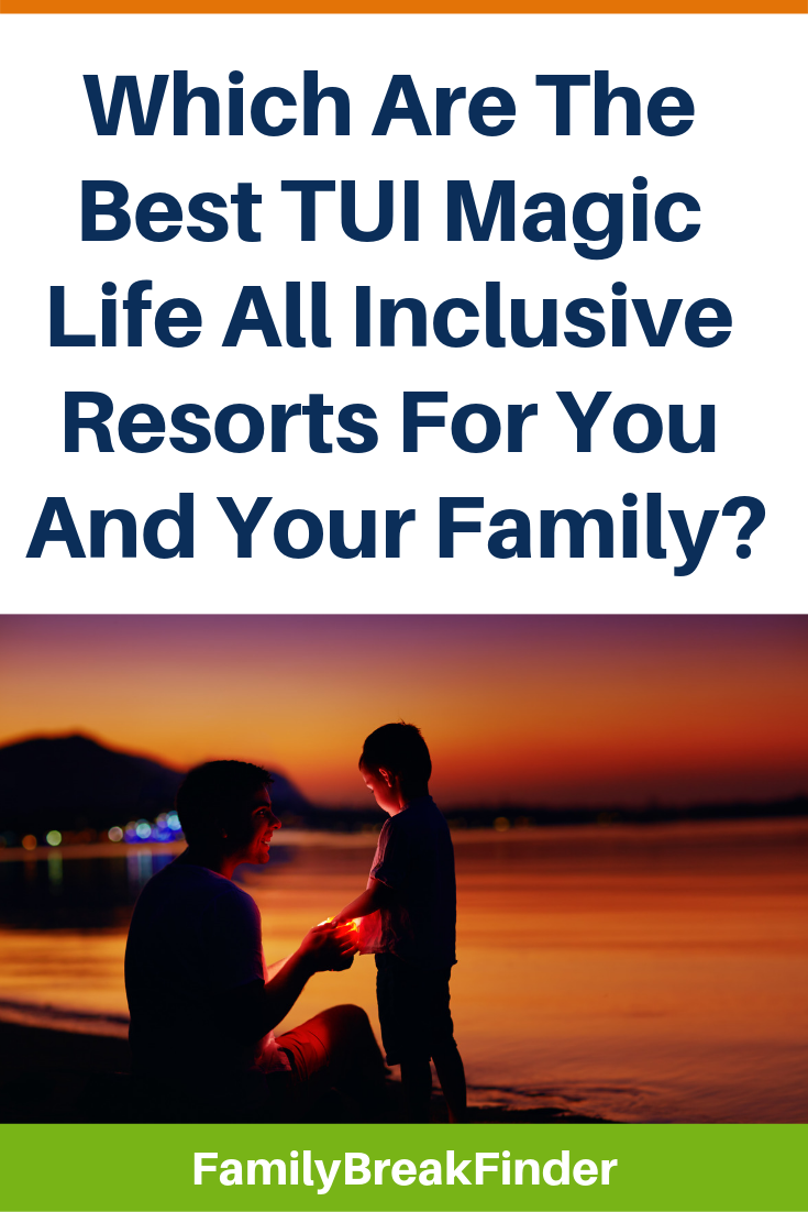 Which Are The Best TUI Magic Life All Inclusive Resorts For You And Your Family_
