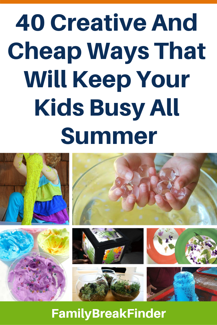 40 Creative And Cheap Ways That Will Keep Your Kids Busy All Summer