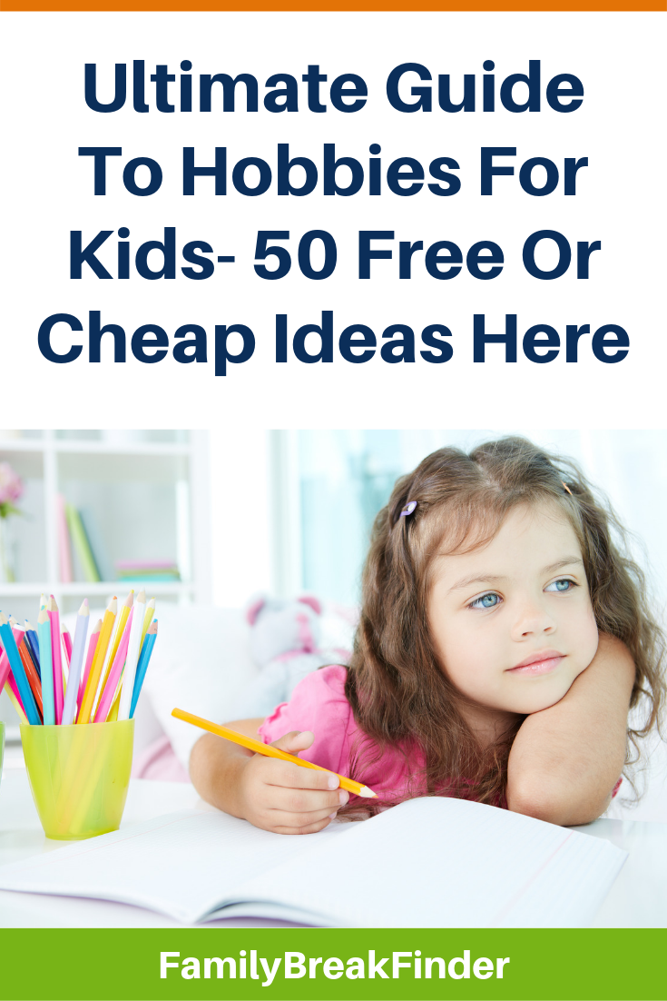 Ultimate Guide To Hobbies For Kids- 50 Free Or Cheap Ideas Here
